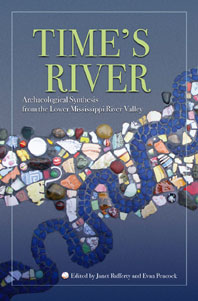"""""""In Time's River: Archaeological Syntheses in the Yazoo Basin and Lower Mississippi River Valley,"""" edited by E. Peacock and J. Rafferty. 2008, The University of Alabama Press."""